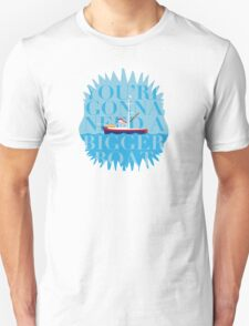 A Bigger Boat Unisex T-Shirt