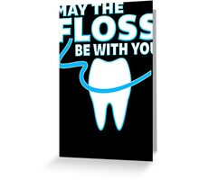 May The Floss Be With You - Funny Dentist T Shirt Greeting Card