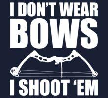 I Don't Wear Bows - I Shoot 'Em - Huntress Archery T Shirt by wordsonashirt
