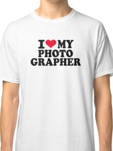 I love my Photographer Classic T-Shirt