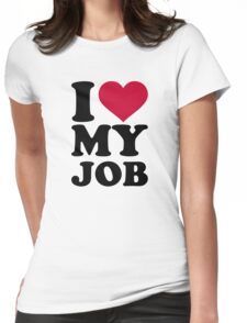 I love my job Womens Fitted T-Shirt