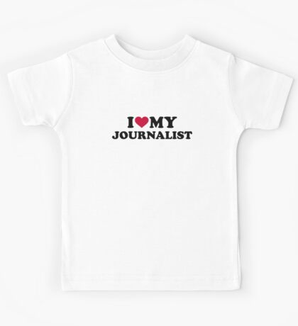 I love my Journalist Kids Tee