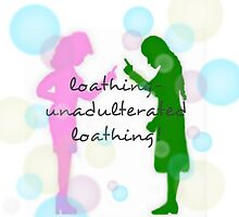 Loathing - Unadulterated Loathing! by beemckay