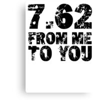 7.62 From Me To You Canvas Print