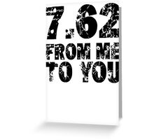 7.62 From Me To You Greeting Card