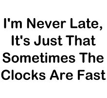 I'm Never Late; Sometimes The Clocks Are Fast by geeknirvana