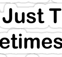 I'm Never Late; Sometimes The Clocks Are Fast Sticker