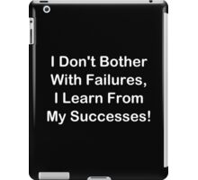 I Learn From My Successes iPad Case/Skin