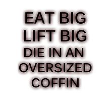 Eat Big. Lift Big. Die in an oversized coffin Photographic Print