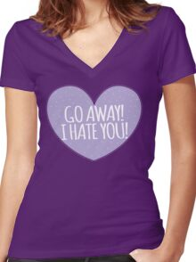 GO AWAY! I HATE YOU Women's Fitted V-Neck T-Shirt