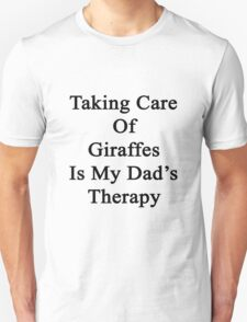 Taking Care Of Giraffes Is My Dad's Therapy  T-Shirt