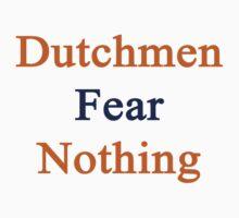 Dutchmen Fear Nothing  by supernova23
