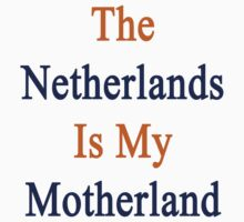The Netherlands Is My Motherland  by supernova23