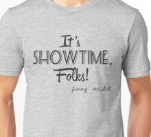 It's showtime, folks! Unisex T-Shirt