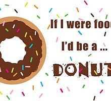 If I were Food I'd be a Donut by ArtwithDog