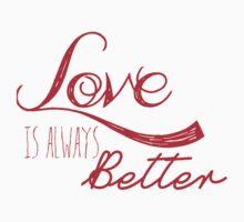Love is always better... T-Shirt