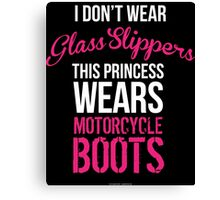 'I Don't Wear Glass Slippers; This Princess Wears Motorcycle Boots' T-shirts, Hoodies, Accessories and Gifts Canvas Print