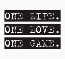 One Life, One Love, One Game by designbymike
