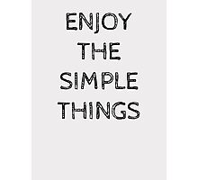 ENJOY THE SIMPLE THINGS Photographic Print