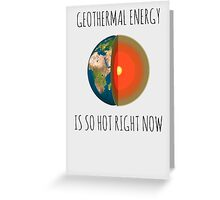 GEOTHERMAL ENERGY IS SO HOT RIGHT NOW Greeting Card
