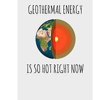 GEOTHERMAL ENERGY IS SO HOT RIGHT NOW Photographic Print