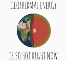 GEOTHERMAL ENERGY IS SO HOT RIGHT NOW Kids Clothes
