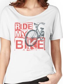 Ride My Bike Women's Relaxed Fit T-Shirt