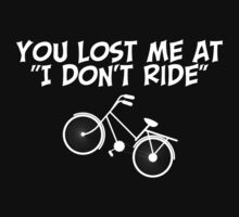 You Lost Me At I Don't Ride by designbymike