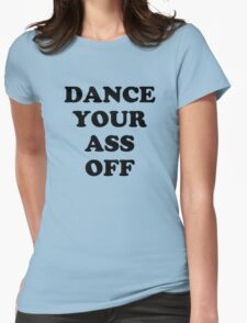 Dance Your Ass Off Womens Fitted T-Shirt
