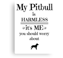 My pitbull is harmless - black on white Canvas Print