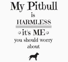 My pitbull is harmless - black on white by Kristina Gale
