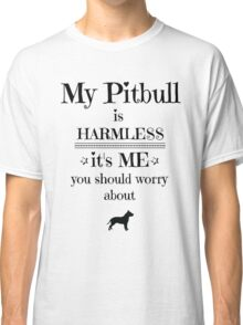 My pitbull is harmless - black on white Classic T-Shirt