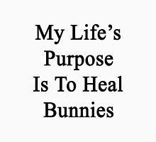 My Life's Purpose Is To Heal Bunnies  Unisex T-Shirt