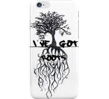 I've Got Roots  iPhone Case/Skin