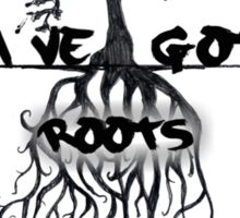 I've Got Roots  Sticker