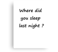 Where did you sleep Canvas Print