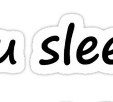 Where did you sleep Sticker