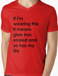 If i'm wearing this it means glee has ended and so has my life. Mens V-Neck T-Shirt