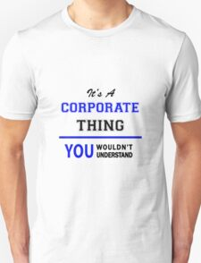 It's a CORPORATE thing, you wouldn't understand !! T-Shirt