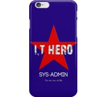I.T HERO - SYSADMIN.. iPhone Case/Skin