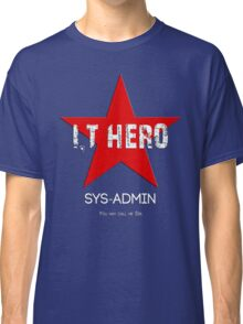 I.T HERO - SYSADMIN.. Classic T-Shirt