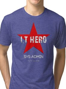 I.T HERO - SYSADMIN.. Tri-blend T-Shirt