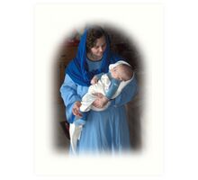 Mary and Baby Jesus as portrayed by my daughter and grandson Art Print