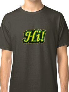 Hi! Classic T-Shirt