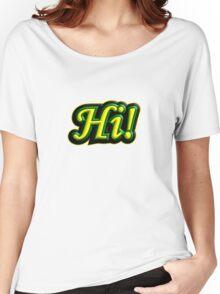 Hi! Women's Relaxed Fit T-Shirt