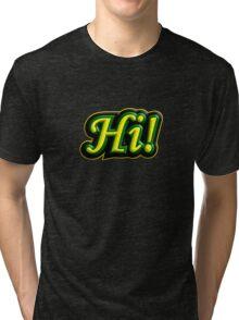 Hi! Tri-blend T-Shirt