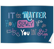 It doesn't matter how slowly you go as long as you don't stop Poster