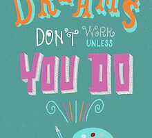 Dreams don't work unless you do. by siutaam