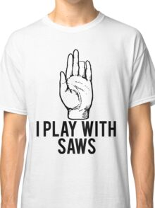 I Play With Saws Funny Carpenter Classic T-Shirt