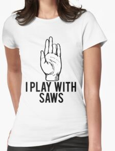 I Play With Saws Funny Carpenter Womens Fitted T-Shirt